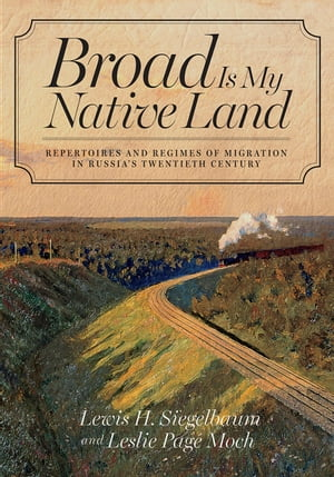Broad Is My Native Land Repertoires and Regimes of Migration in Russia?s Twentieth Century