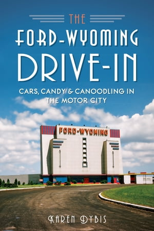 The Ford-Wyoming Drive-In Cars, Candy & Canoodling in the Motor City