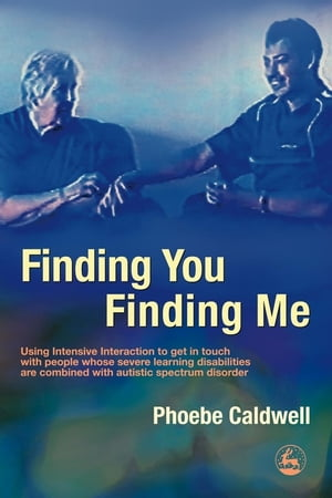 Finding You Finding Me Using Intensive Interaction to get in touch with people whose severe learning disabilities are combined with autistic spectrum