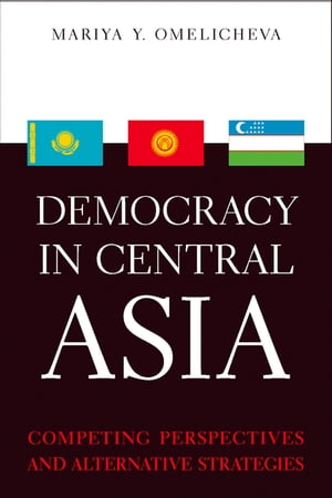 Democracy in Central Asia Competing Perspectives and Alternative Strategies