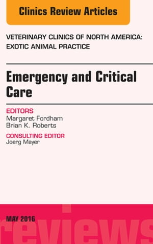 Emergency and Critical Care, An Issue of Veterinary Clinics of North America: Exotic Animal Practice, E-Book