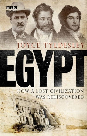 Egypt How A Lost Civilisation Was Rediscovered