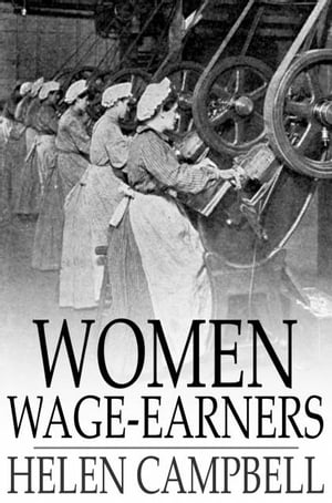 Women Wage-Earners Their Past,  Their Present,  and Their Future