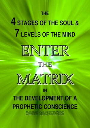 Enter the Matrix: The 4 Stages of the Soul and 7 Levels of the Mind in the Development of a Prophetic Conscience