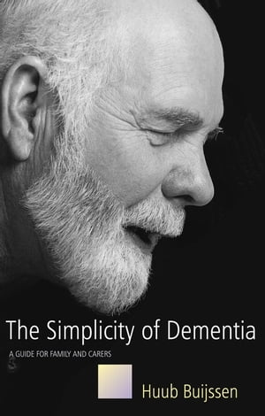 The Simplicity of Dementia A Guide for Family and Carers