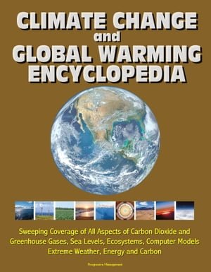 Climate Change and Global Warming Encyclopedia: Sweeping Coverage of All Aspects of Carbon Dioxide and Greenhouse Gases,  Sea Levels,  Ecosystems,  Compu