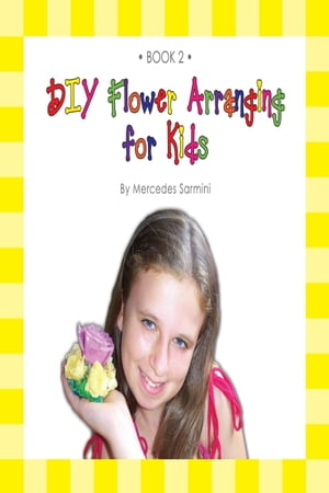 DIY Flower Arranging for Kids: Book 2