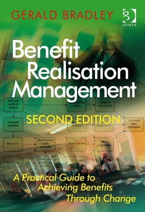 Benefit Realisation Management A Practical Guide to Achieving Benefits Through Change