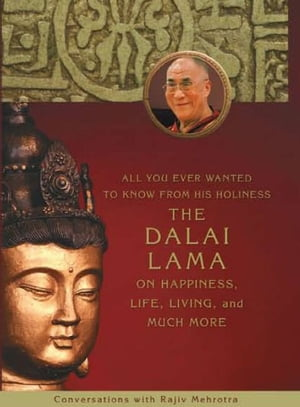 All You Ever Wanted To Know From His Holiness The Dalai Lama On Happiness Life Living And Much More