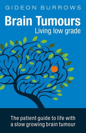 Brain Tumours: Living low grade The patient guide to life with a slow growing brain tumour