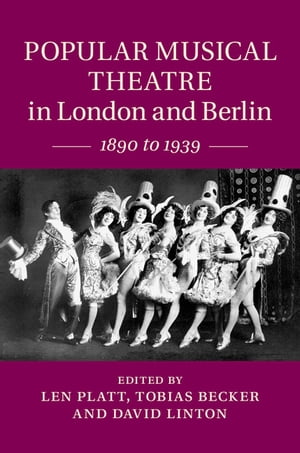 Popular Musical Theatre in London and Berlin 1890 to 1939
