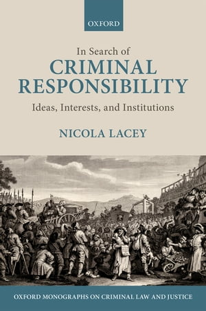 In Search of Criminal Responsibility Ideas,  Interests,  and Institutions