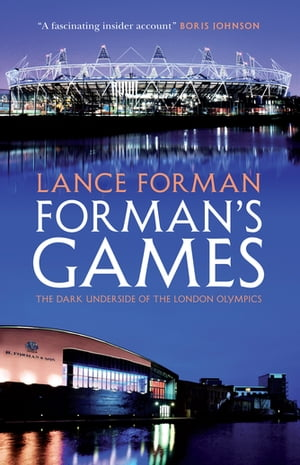Forman's Games The Dark Underside of the London Olympics