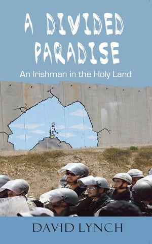 A Divided Paradise An Irishman in the the Holy Land