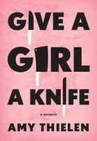 Give a Girl a Knife Cover Image