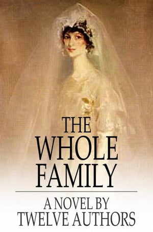 The Whole Family A Novel By Twelve Authors