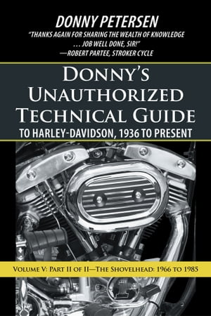 Donnys Unauthorized Technical Guide to Harley-Davidson,  1936 to Present Volume V: Part II of II?The Shovelhead: 1966 to 1985