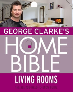 George Clarke's Home Bible: Living Rooms