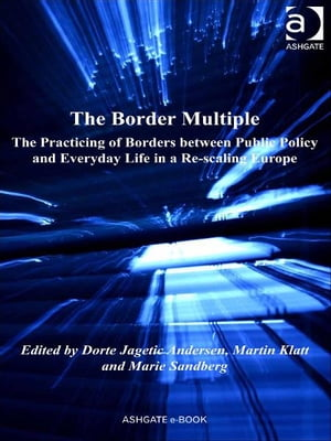 The Border Multiple The Practicing of Borders between Public Policy and Everyday Life in a Re-scaling Europe