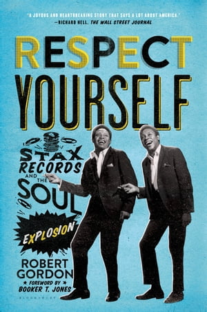 Respect Yourself Stax Records and the Soul Explosion