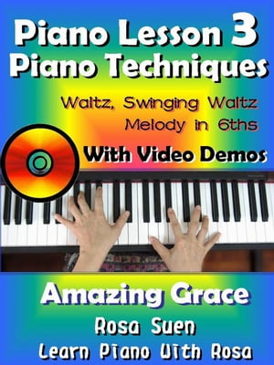 Piano Lesson #3 - Piano Techniques - Waltz,  Swinging Waltz,  Melody in 6ths with Video Demos to Amazing Grace Learn Piano With Rosa