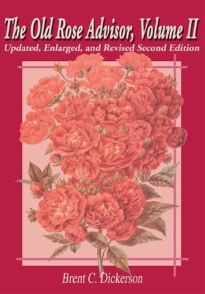 The Old Rose Advisor,  Volume II Updated,  Enlarged,  and Revised Second Edition