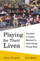 Playing for Their Lives: The Global El Sistema Movement for Social Change Through Music Cover Image