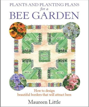 Plants and Planting Plans for a Bee Garden How to design beautiful borders that will attract bees