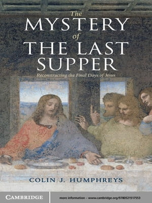 The Mystery of the Last Supper Reconstructing the Final Days of Jesus