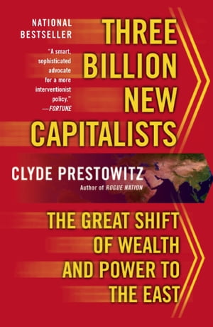 Three Billion New Capitalists The Great Shift of Wealth and Power to the East