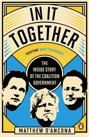 In It Together The Inside Story of the Coalition Government