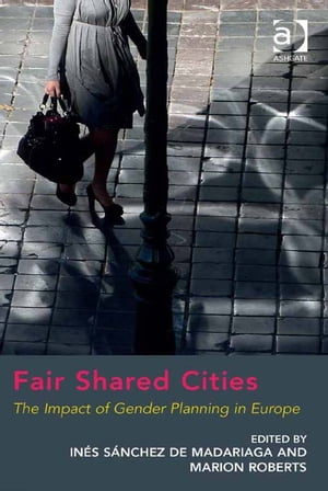 Fair Shared Cities The Impact of Gender Planning in Europe
