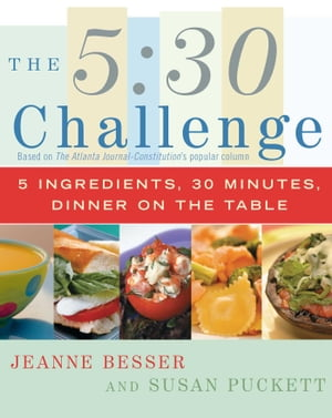 The 5:30 Challenge 5 Ingredients,  30 Minutes,  Dinner on the Table
