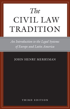 The Civil Law Tradition,  3rd Edition An Introduction to the Legal Systems of Europe and Latin America