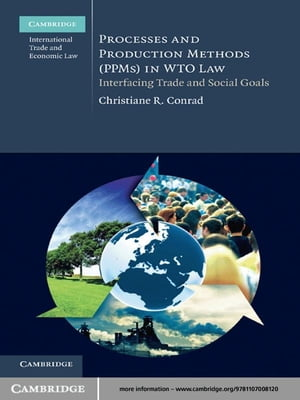 Processes and Production Methods (PPMs) in WTO Law Interfacing Trade and Social Goals