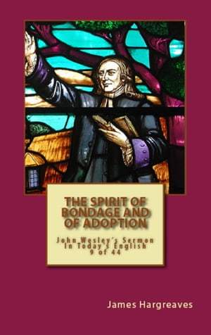 The Spirit Of Bondage And Of Adoption: John Wesley's Sermon In Today's English (9 of 44)
