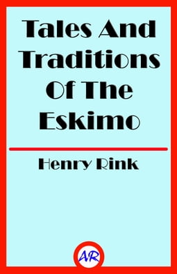 Tales And Traditions Of The Eskimo (Illustrated)