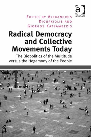 Radical Democracy and Collective Movements Today The Biopolitics of the Multitude versus the Hegemony of the People