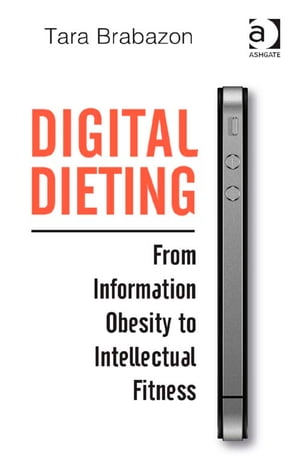 Digital Dieting From Information Obesity to Intellectual Fitness