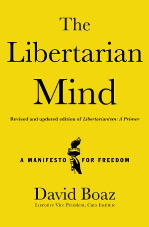 The Libertarian Mind A Manifesto for Freedom