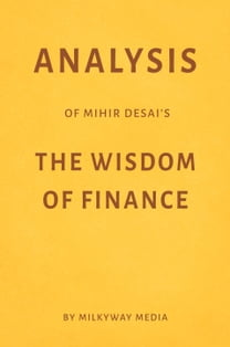 Analysis of Mihir Desai's The Wisdom of Finance by Milkyway Media