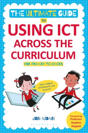 The Ultimate Guide to Using ICT Across the Curriculum (For Primary Teachers) Web,  widgets,  whiteboards and beyond!