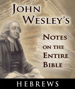 John Wesley's Notes on the Entire Bible-Book of Hebrews