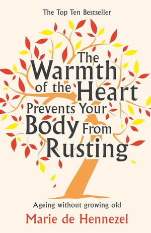 The Warmth of the Heart Prevents Your Body from Rusting Ageing without growing old