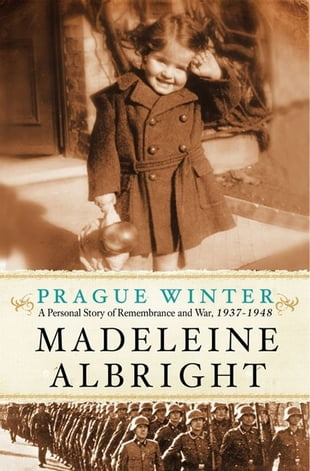 Prague Winter: A Personal Story of Remembrance and War, 1937-1948: A Personal Story of Remembrance and War, 1937-1948
