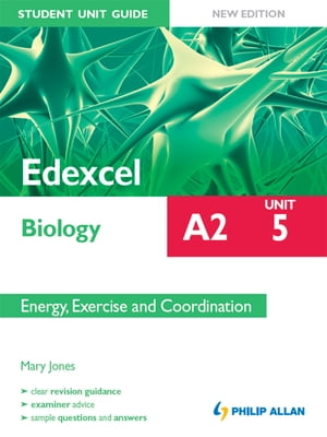 Edexcel Biology A2 Student Unit Guide: Unit 5 New Edition: Energy,  Exercise and Coordination ePub
