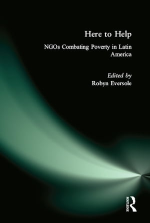 Here to Help: NGOs Combating Poverty in Latin America NGOs Combating Poverty in Latin America