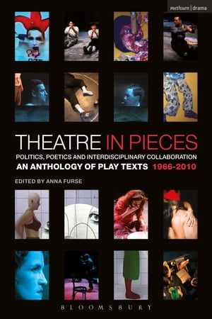 Theatre in Pieces: Politics,  Poetics and Interdisciplinary Collaboration An Anthology of Play Texts 1966 - 2010