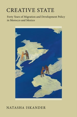 Creative State Forty Years of Migration and Development Policy in Morocco and Mexico