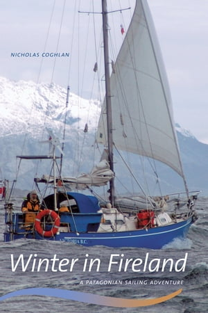 Winter in Fireland A Patagonian Sailing Adventure